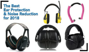 best ear protection and noise reduction for 2018