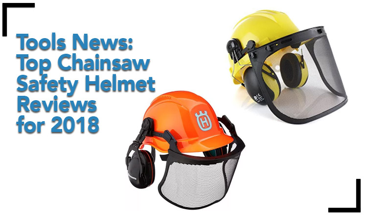 Tools News Top Chainsaw Safety Helmet Reviews For 2018